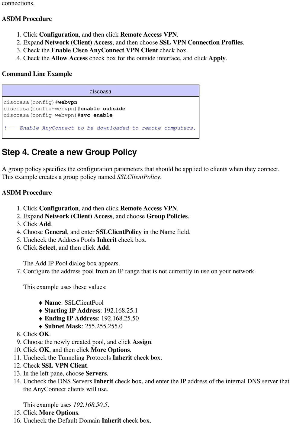 Enable AnyConnect to be downloaded to remote computers. Step 4. Create a new Group Policy A group policy specifies the configuration parameters that should be applied to clients when they connect.