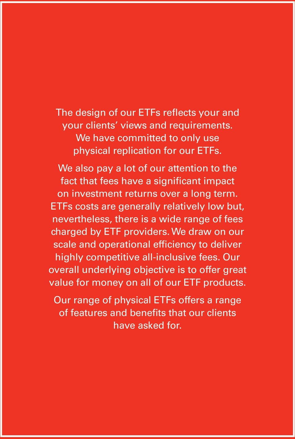 ETFs costs are generally relatively low but, nevertheless, there is a wide range of fees charged by ETF providers.