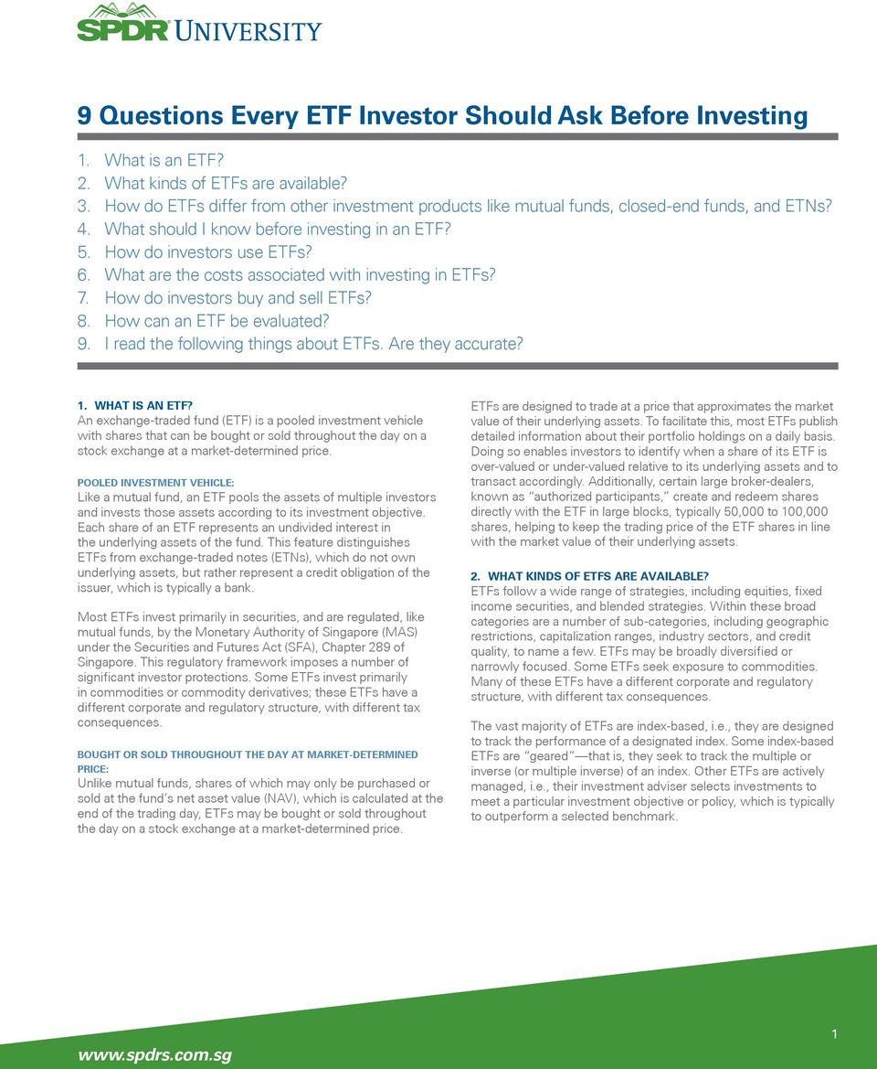 What are the costs associated with investing in ETFs? 7. How do investors buy and sell ETFs? 8. How can an ETF be evaluated? 9. I read the following things about ETFs. Are they accurate? 1.