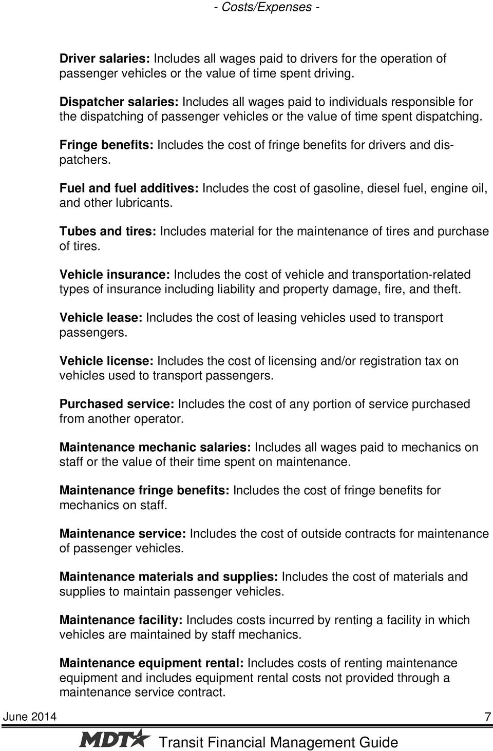 Fringe benefits: Includes the cost of fringe benefits for drivers and dispatchers. Fuel and fuel additives: Includes the cost of gasoline, diesel fuel, engine oil, and other lubricants.