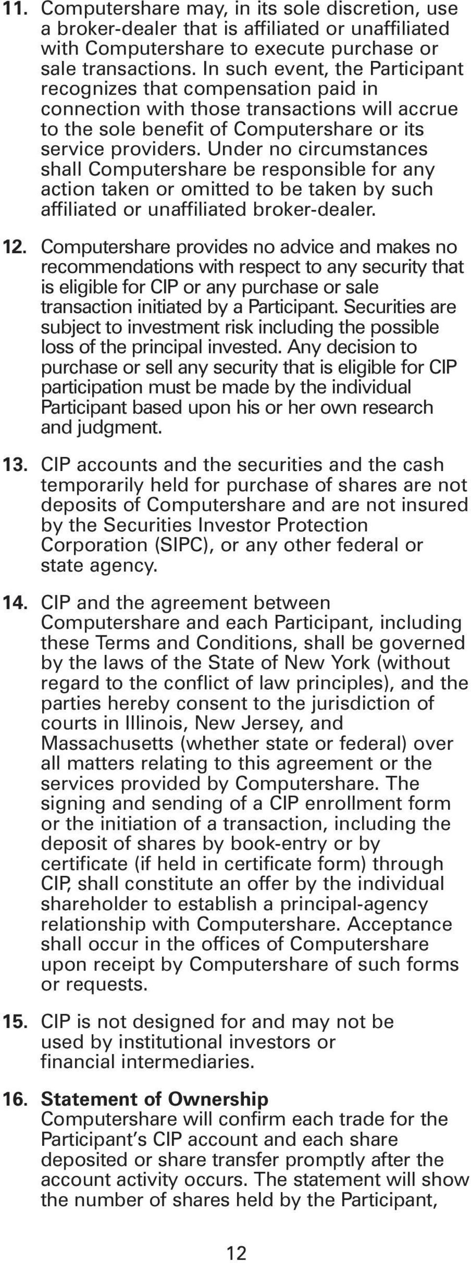 Under no circumstances shall Computershare be responsible for any action taken or omitted to be taken by such affiliated or unaffiliated broker-dealer. 12.
