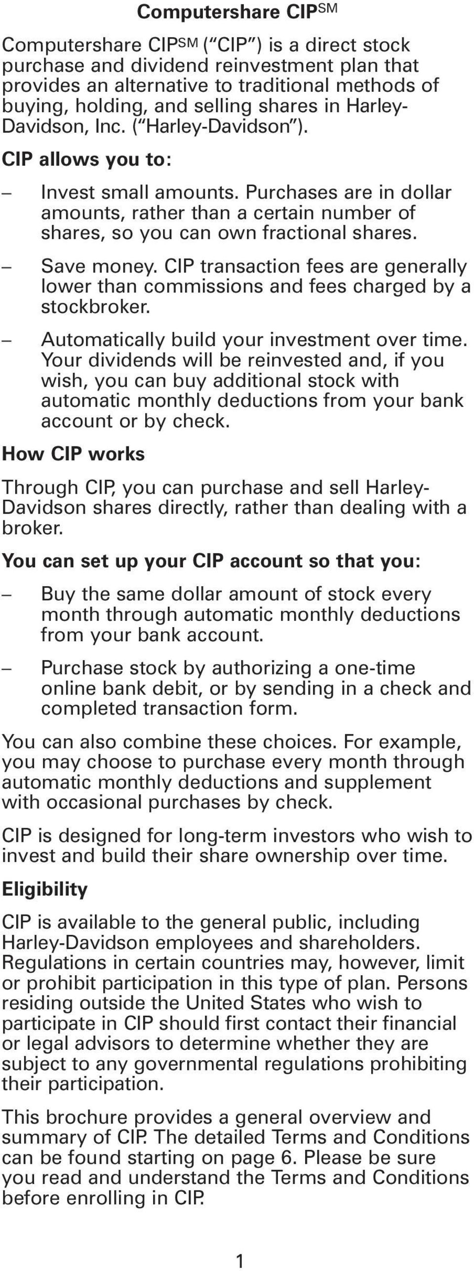 Save money. CIP transaction fees are generally lower than commissions and fees charged by a stockbroker. Automatically build your investment over time.