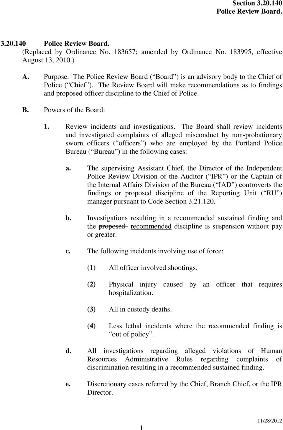 The Review Board will make recommendations as to findings and proposed officer discipline to the Chief of Police. B. Powers of the Board: 1. Review incidents and investigations.