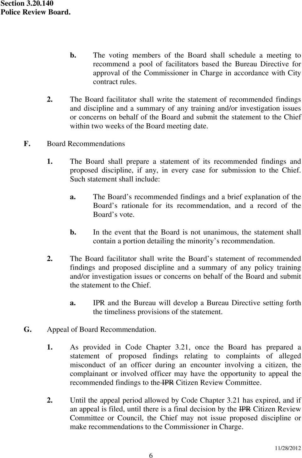 The Board facilitator shall write the statement of recommended findings and discipline and a summary of any training and/or investigation issues or concerns on behalf of the Board and submit the