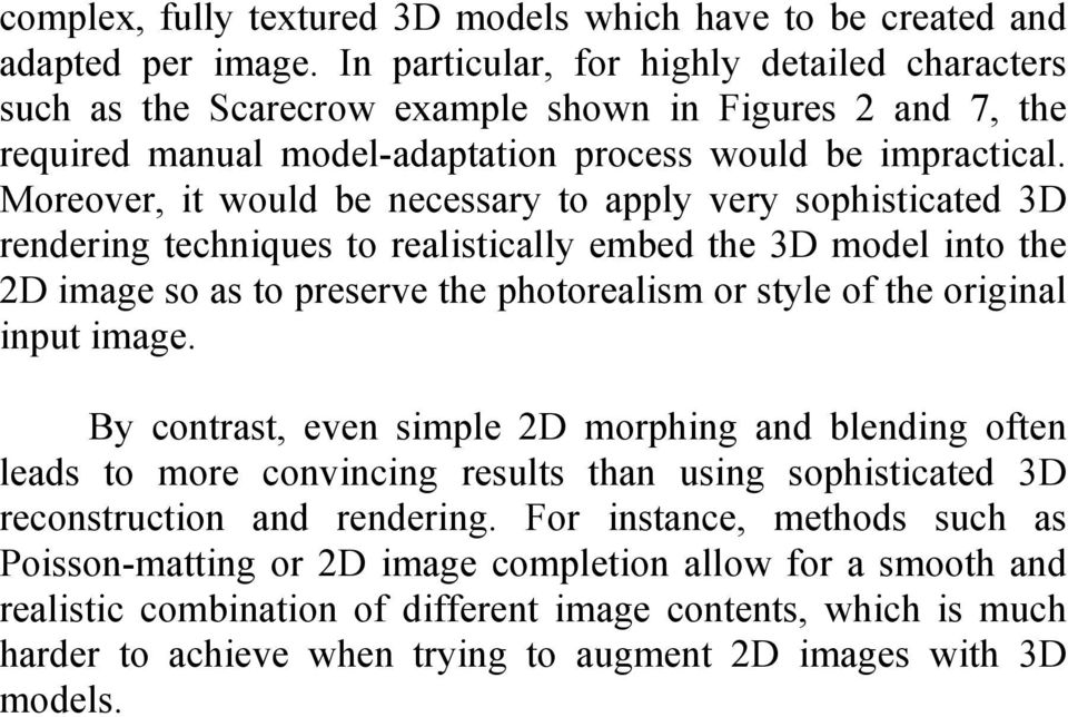 Moreover, it would be necessary to apply very sophisticated 3D rendering techniques to realistically embed the 3D model into the 2D image so as to preserve the photorealism or style of the original