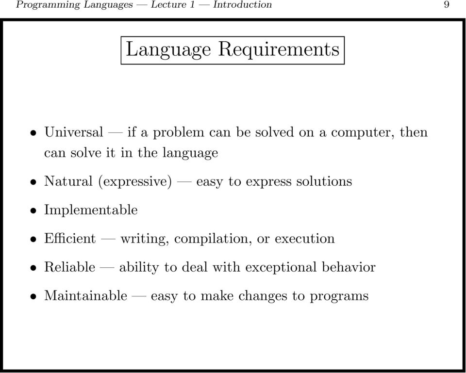 (expressive) easy to express solutions Implementable Efficient writing, compilation, or