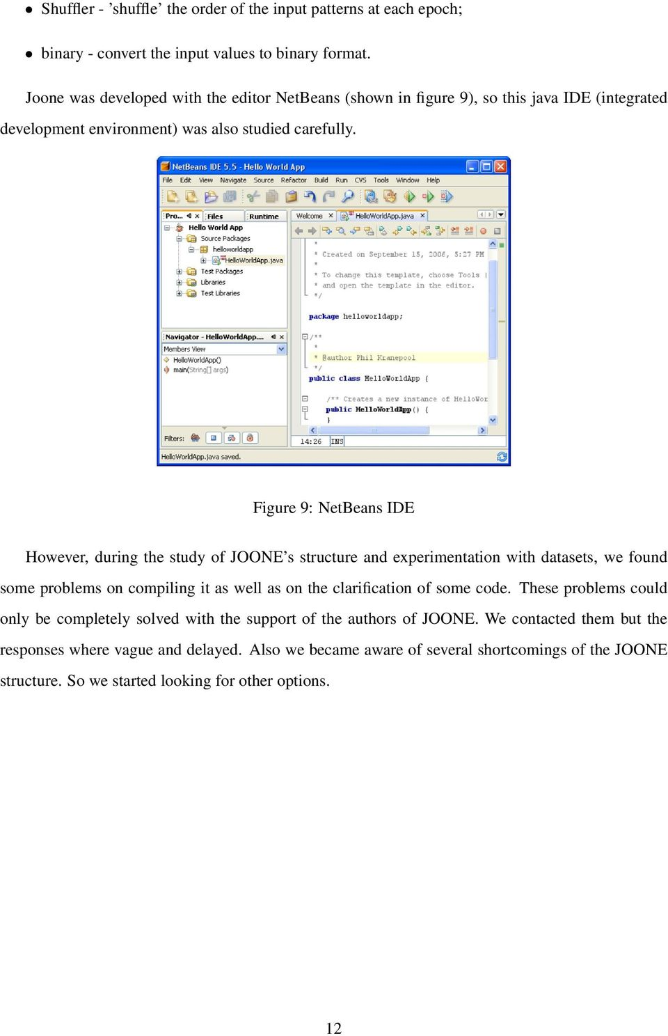 Figure 9: NetBeans IDE However, during the study of JOONE s structure and experimentation with datasets, we found some problems on compiling it as well as on the clarification of