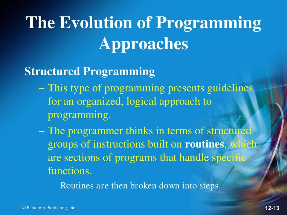 The programmer thinks in terms of structured groups of instructions built on routines, which