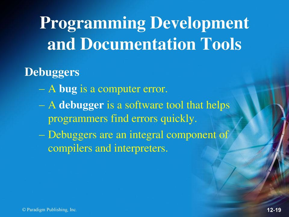 A debugger is a software tool that helps programmers find errors
