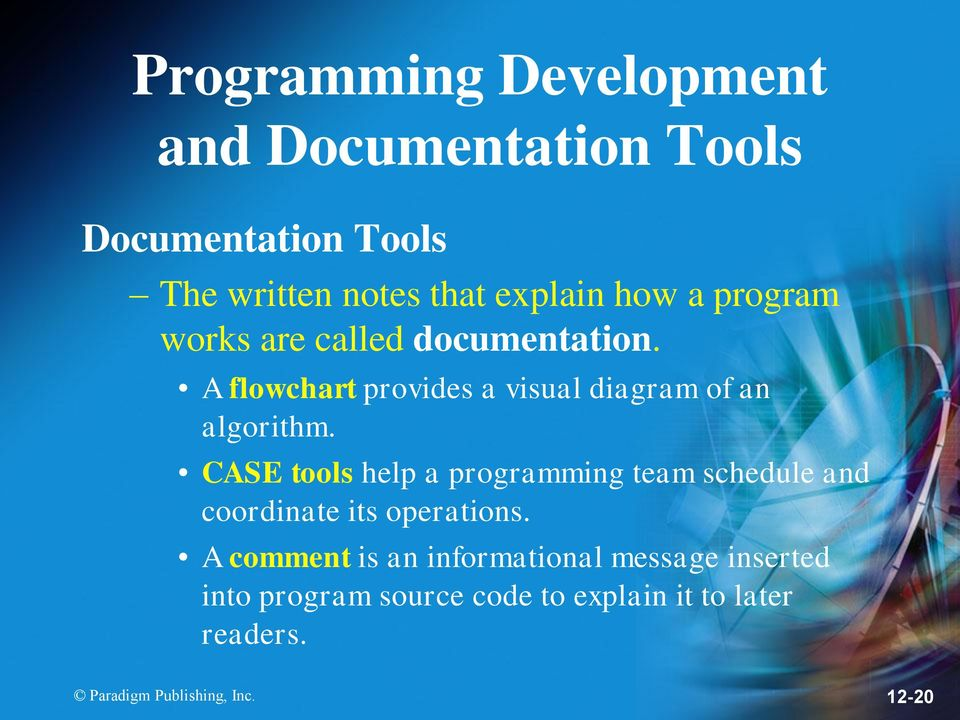 CASE tools help a programming team schedule and coordinate its operations.