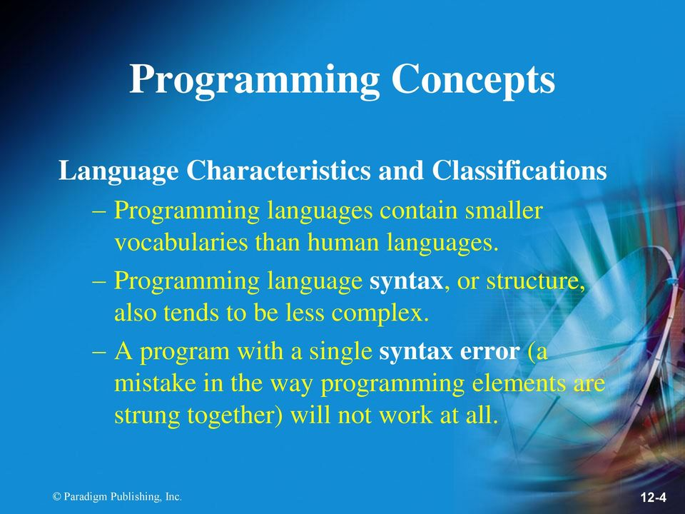 Programming language syntax, or structure, also tends to be less complex.
