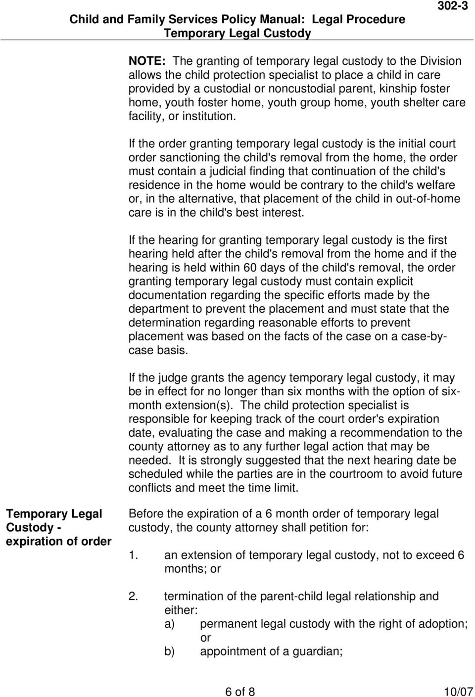 If the order granting temporary legal custody is the initial court order sanctioning the child's removal from the home, the order must contain a judicial finding that continuation of the child's