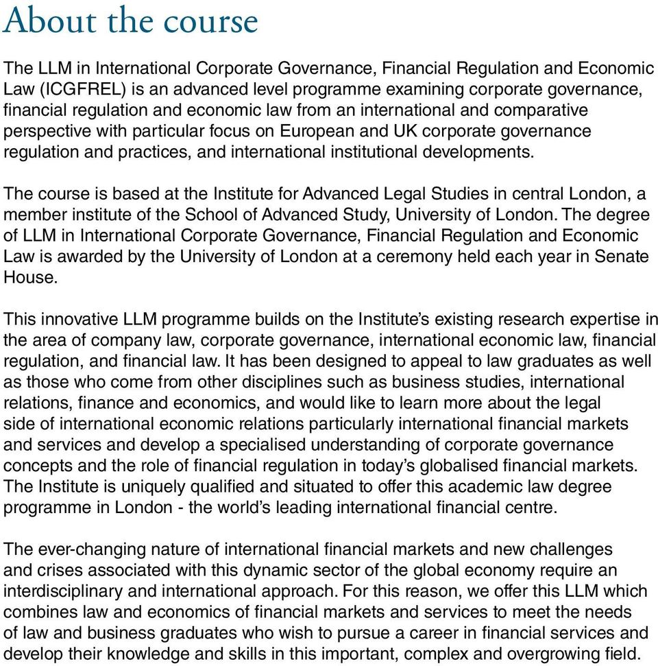 The course is based at the Institute for Advanced Legal Studies in central London, a member institute of the School of Advanced Study, University of London.