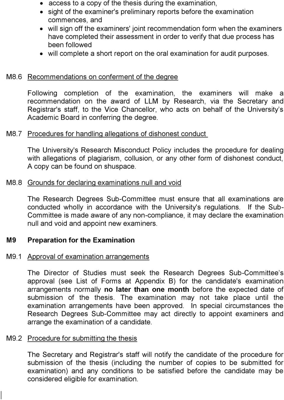 6 Recommendations on conferment of the degree Following completion of the examination, the examiners will make a recommendation on the award of LLM by Research, via the Secretary and Registrar's