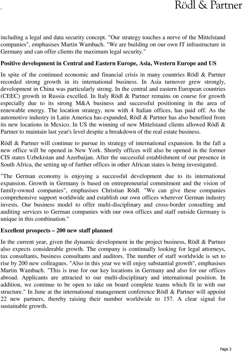 """ Positive development in Central and Eastern Europe, Asia, Western Europe and US In spite of the continued economic and financial crisis in many countries Rödl & Partner recorded strong growth in"