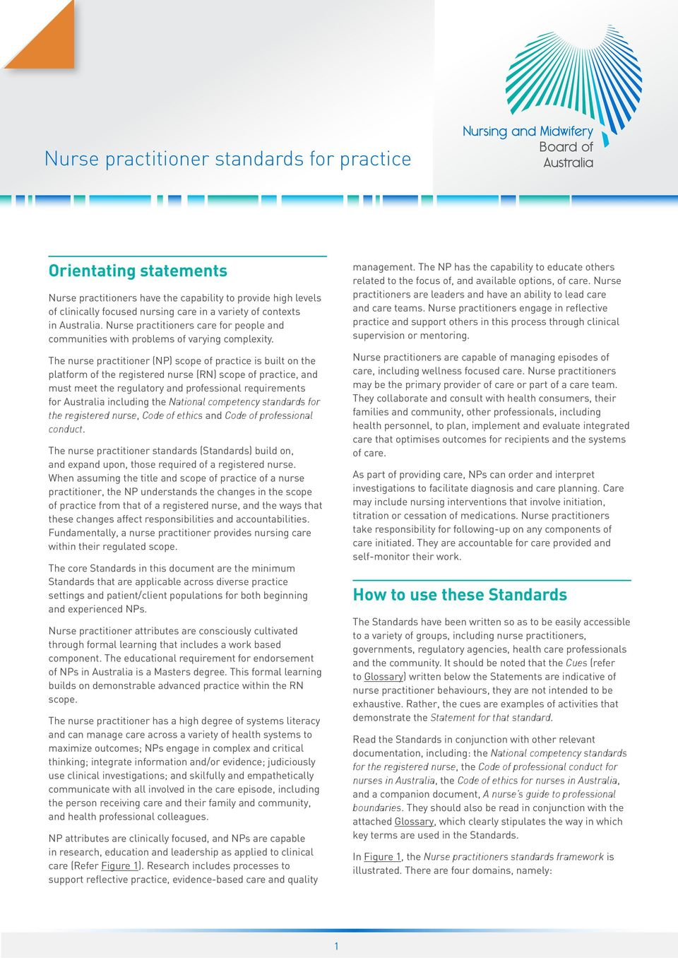The nurse practitioner (NP) scope of is built on the platform of the registered nurse (RN) scope of, and must meet the regulatory and professional requirements for Australia including the National