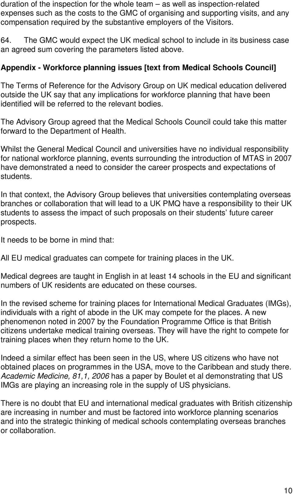 Appendix - Workforce planning issues [text from Medical Schools Council] The Terms of Reference for the Advisory Group on UK medical education delivered outside the UK say that any implications for