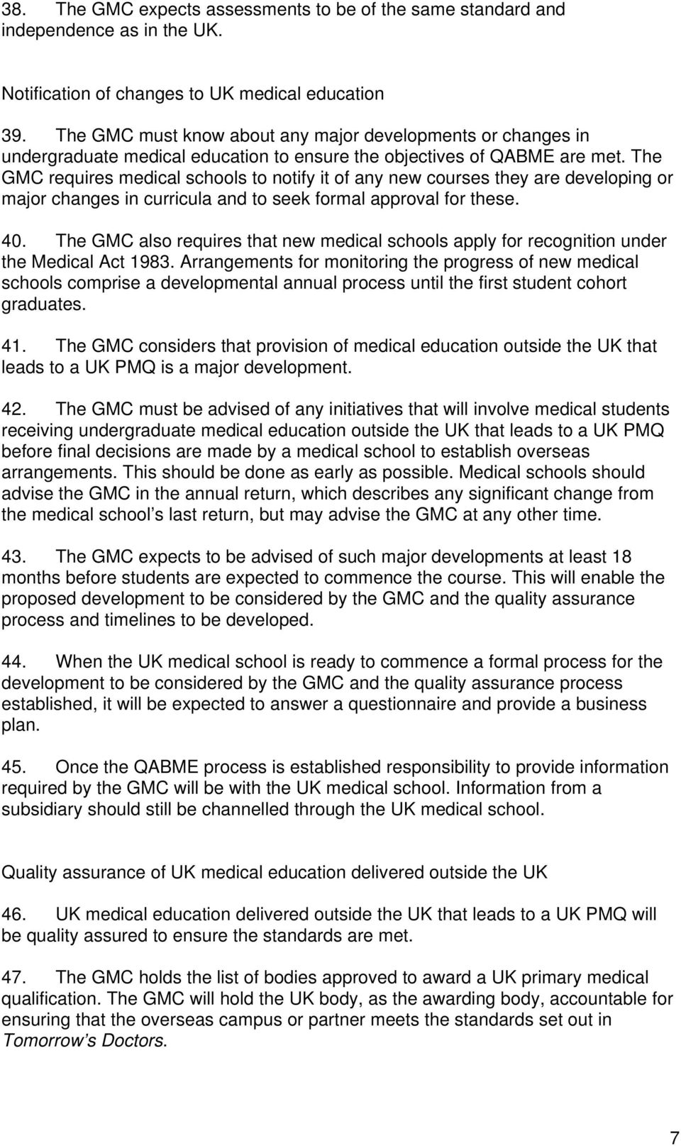 The GMC requires medical schools to notify it of any new courses they are developing or major changes in curricula and to seek formal approval for these. 40.