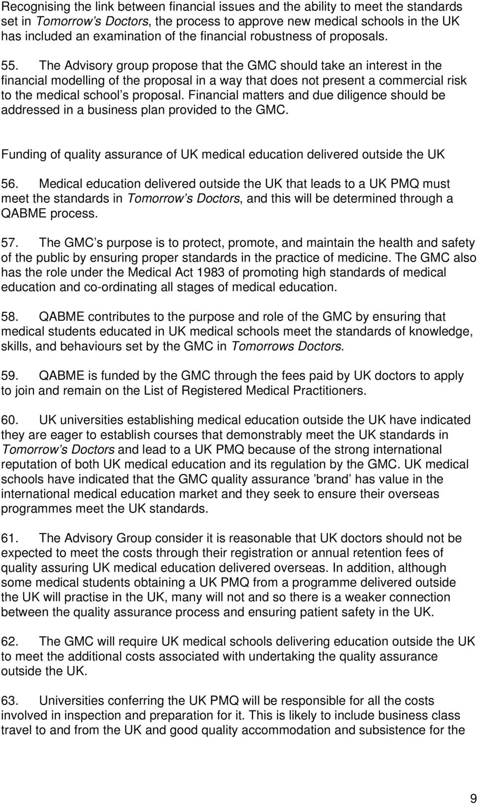 The Advisory group propose that the GMC should take an interest in the financial modelling of the proposal in a way that does not present a commercial risk to the medical school s proposal.
