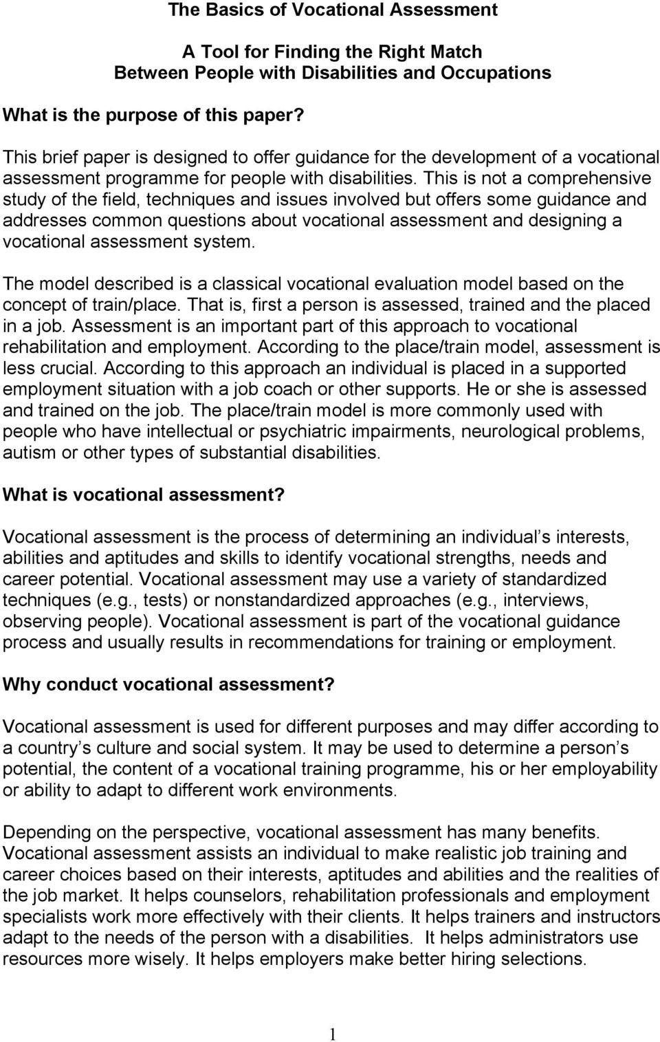 This is not a comprehensive study of the field, techniques and issues involved but offers some guidance and addresses common questions about vocational assessment and designing a vocational