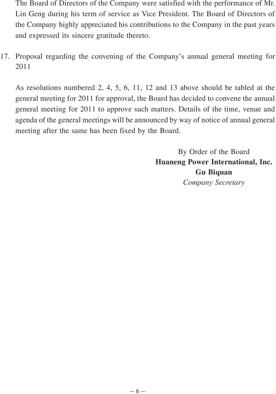 Proposal regarding the convening of the Company s annual general meeting for 2011 As resolutions numbered 2, 4, 5, 6, 11, 12 and 13 above should be tabled at the general meeting for 2011 for