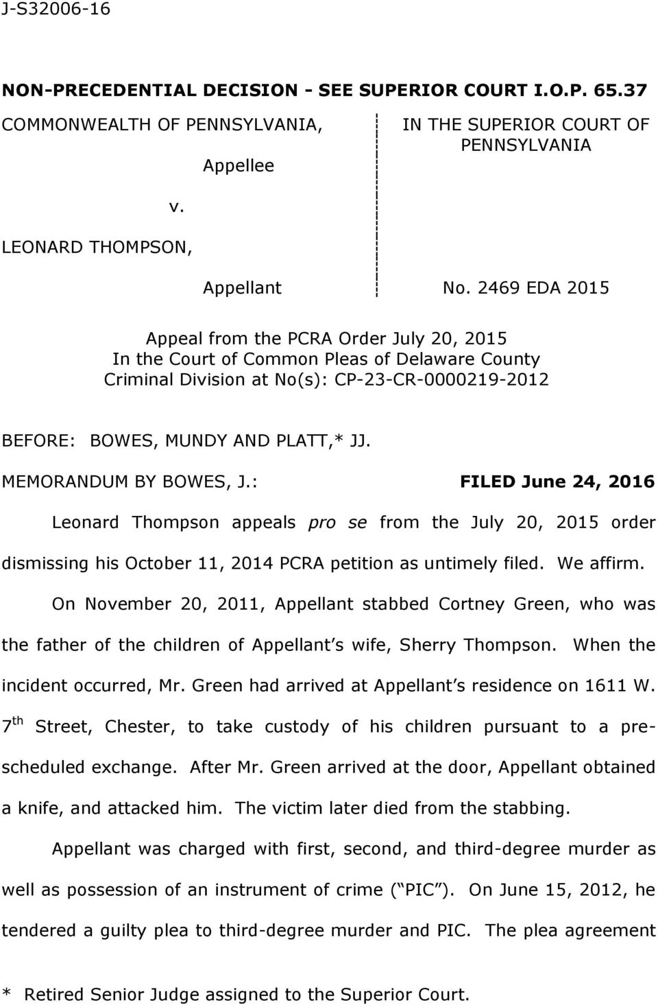 MEMORANDUM BY BOWES, J.: FILED June 24, 2016 Leonard Thompson appeals pro se from the July 20, 2015 order dismissing his October 11, 2014 PCRA petition as untimely filed. We affirm.