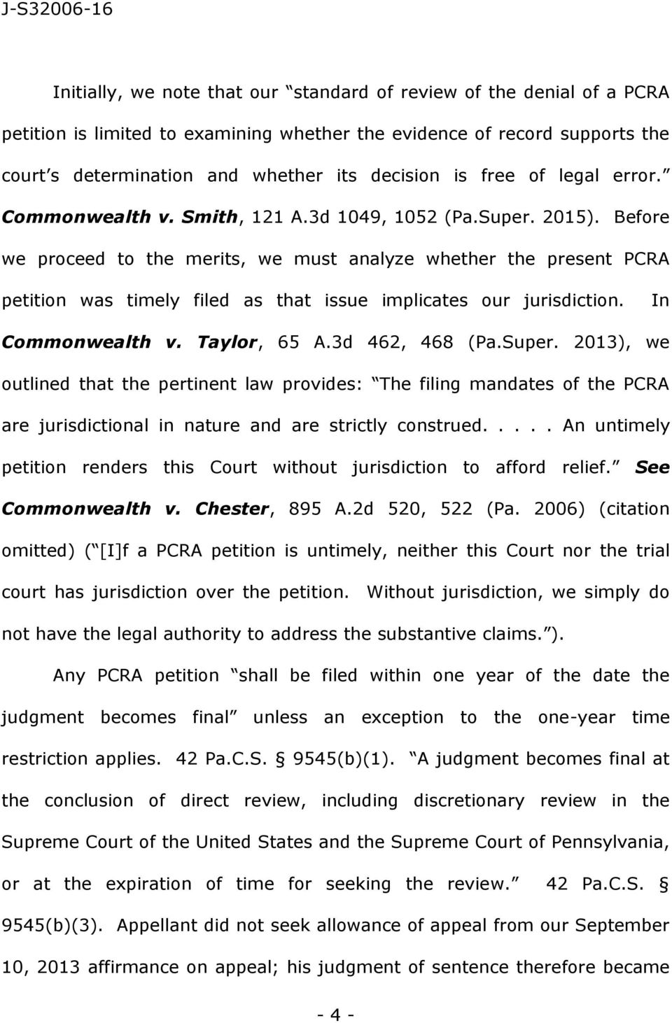 Before we proceed to the merits, we must analyze whether the present PCRA petition was timely filed as that issue implicates our jurisdiction. In Commonwealth v. Taylor, 65 A.3d 462, 468 (Pa.Super.