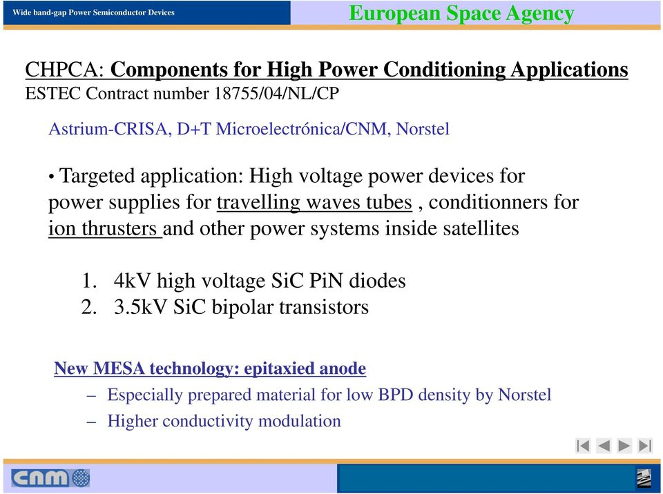 waves tubes, conditionners for ion thrusters and other power systems inside satellites 1. 4kV high voltage SiC PiN diodes 2. 3.