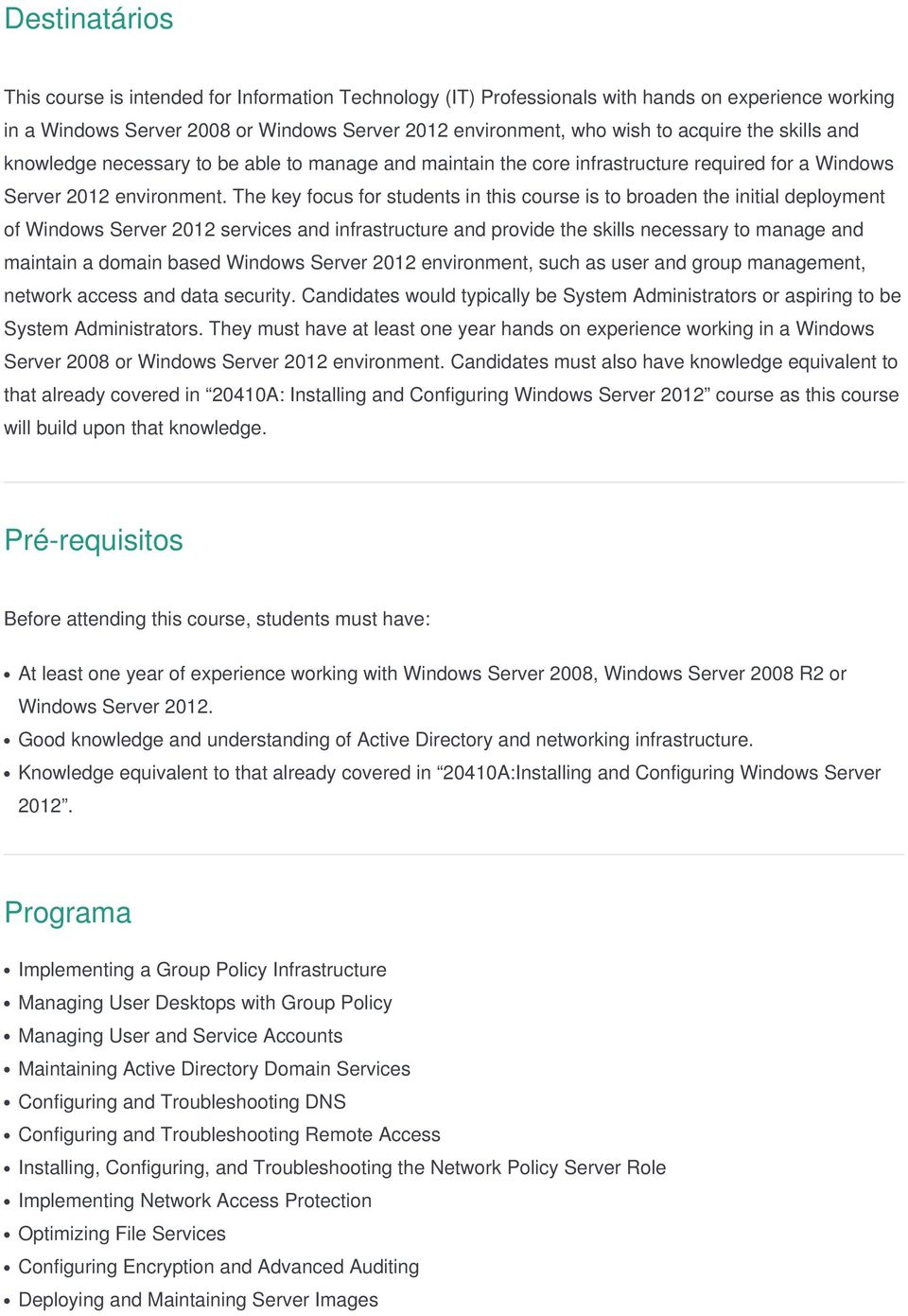 The key focus for students in this course is to broaden the initial deployment of Windows Server 2012 services and infrastructure and provide the skills necessary to manage and maintain a domain