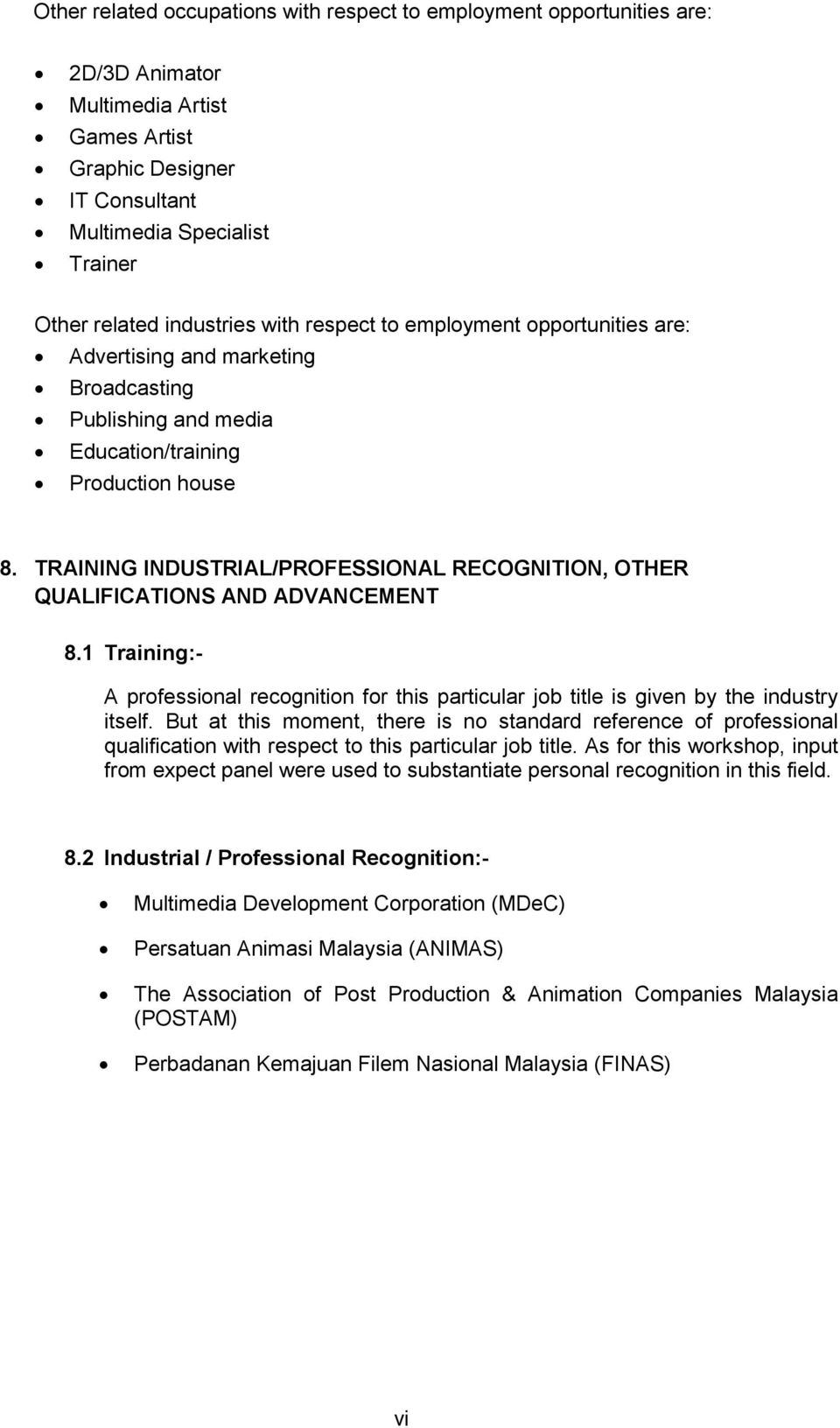 TRAINING INDUSTRIAL/PROFESSIONAL RECOGNITION, OTHER QUALIFICATIONS AND ADVANCEMENT 8.1 Training:- A professional recognition for this particular job title is given by the industry itself.