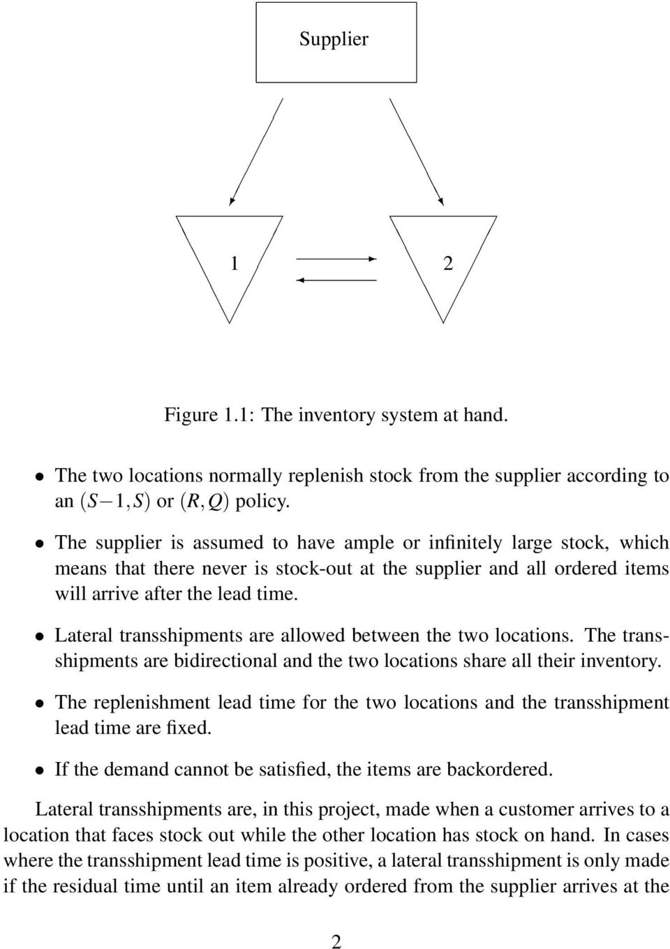 Lateral transshipments are allowed between the two locations. The transshipments are bidirectional and the two locations share all their inventory.