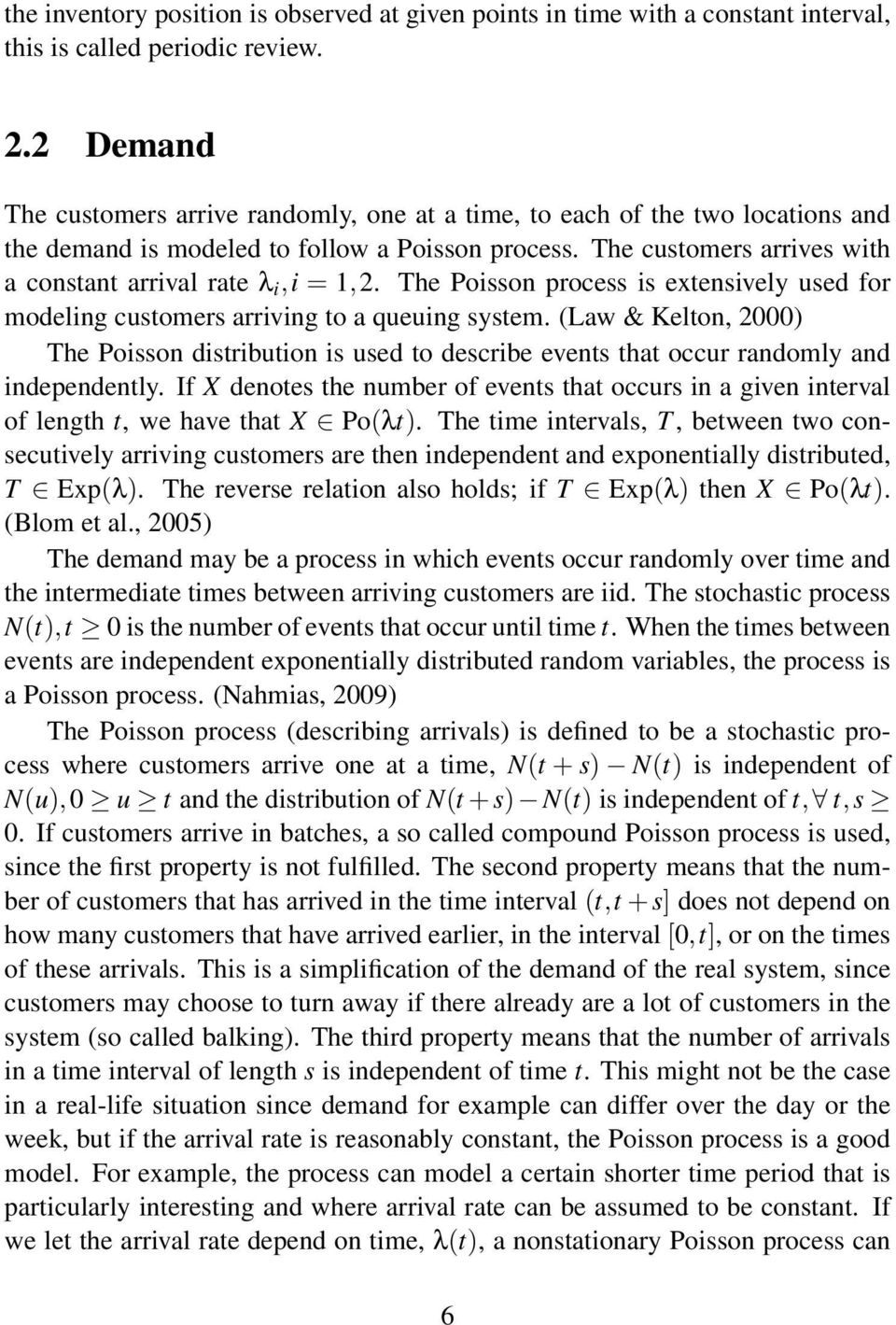 The customers arrives with a constant arrival rate λ i,i = 1,2. The Poisson process is extensively used for modeling customers arriving to a queuing system.