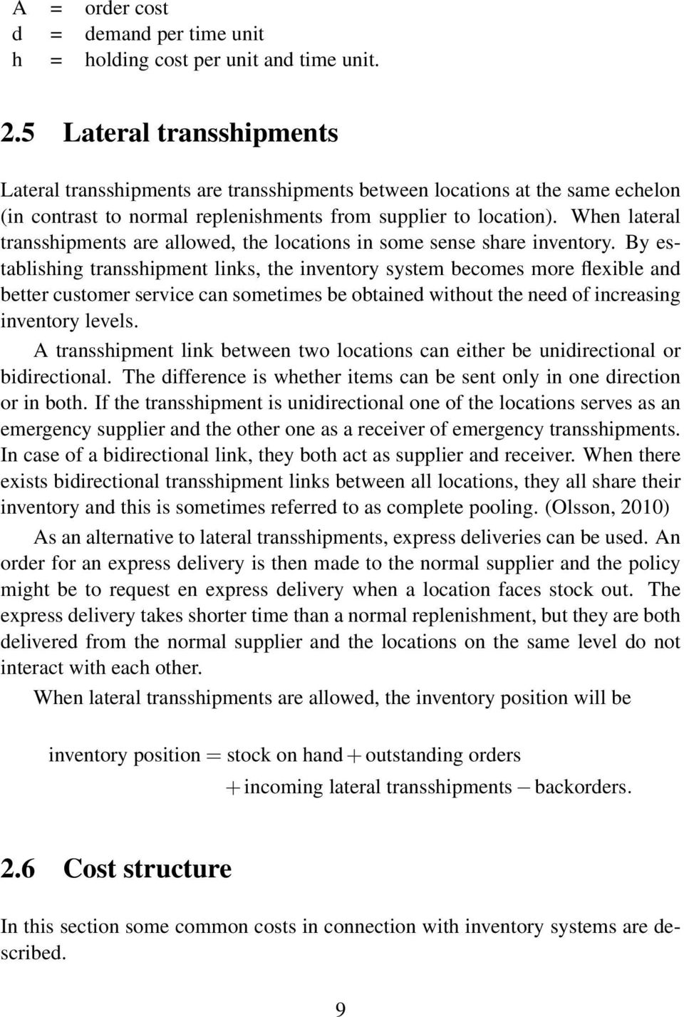 When lateral transshipments are allowed, the locations in some sense share inventory.