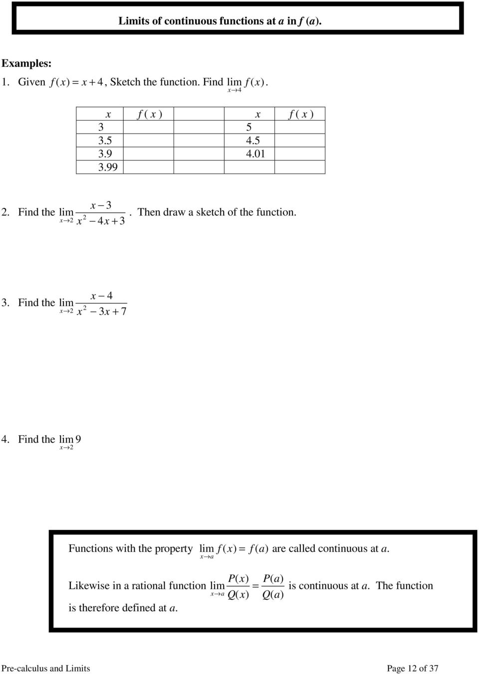 Find the lim 9 Functions with the property lim f ( ) = f ( a ) are called continuous at a.