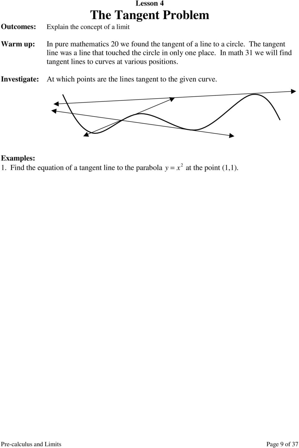 In math 31 we will find tangent lines to curves at various positions.