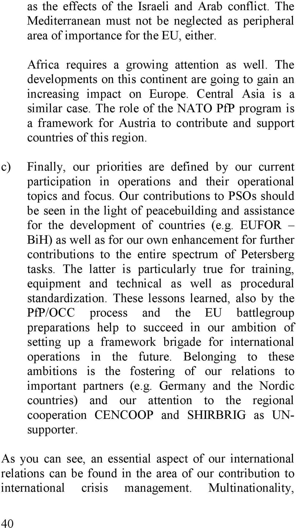 The role of the NATO PfP program is a framework for Austria to contribute and support countries of this region.