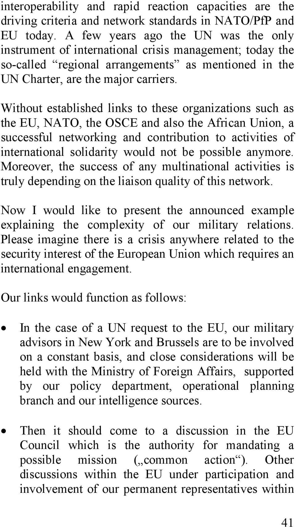 Without established links to these organizations such as the EU, NATO, the OSCE and also the African Union, a successful networking and contribution to activities of international solidarity would