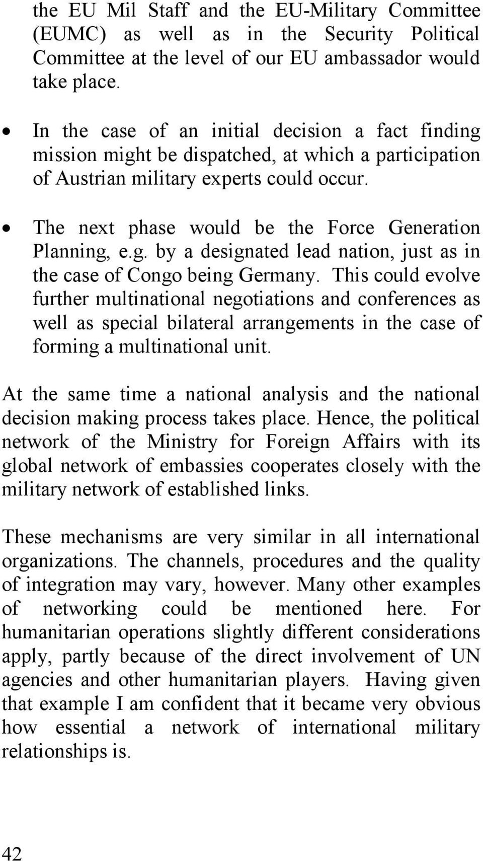 The next phase would be the Force Generation Planning, e.g. by a designated lead nation, just as in the case of Congo being Germany.