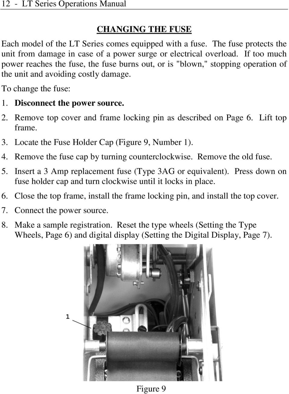 Remove top cover and frame locking pin as described on Page 6. Lift top frame. 3. Locate the Fuse Holder Cap (Figure 9, Number 1). 4. Remove the fuse cap by turning counterclockwise.