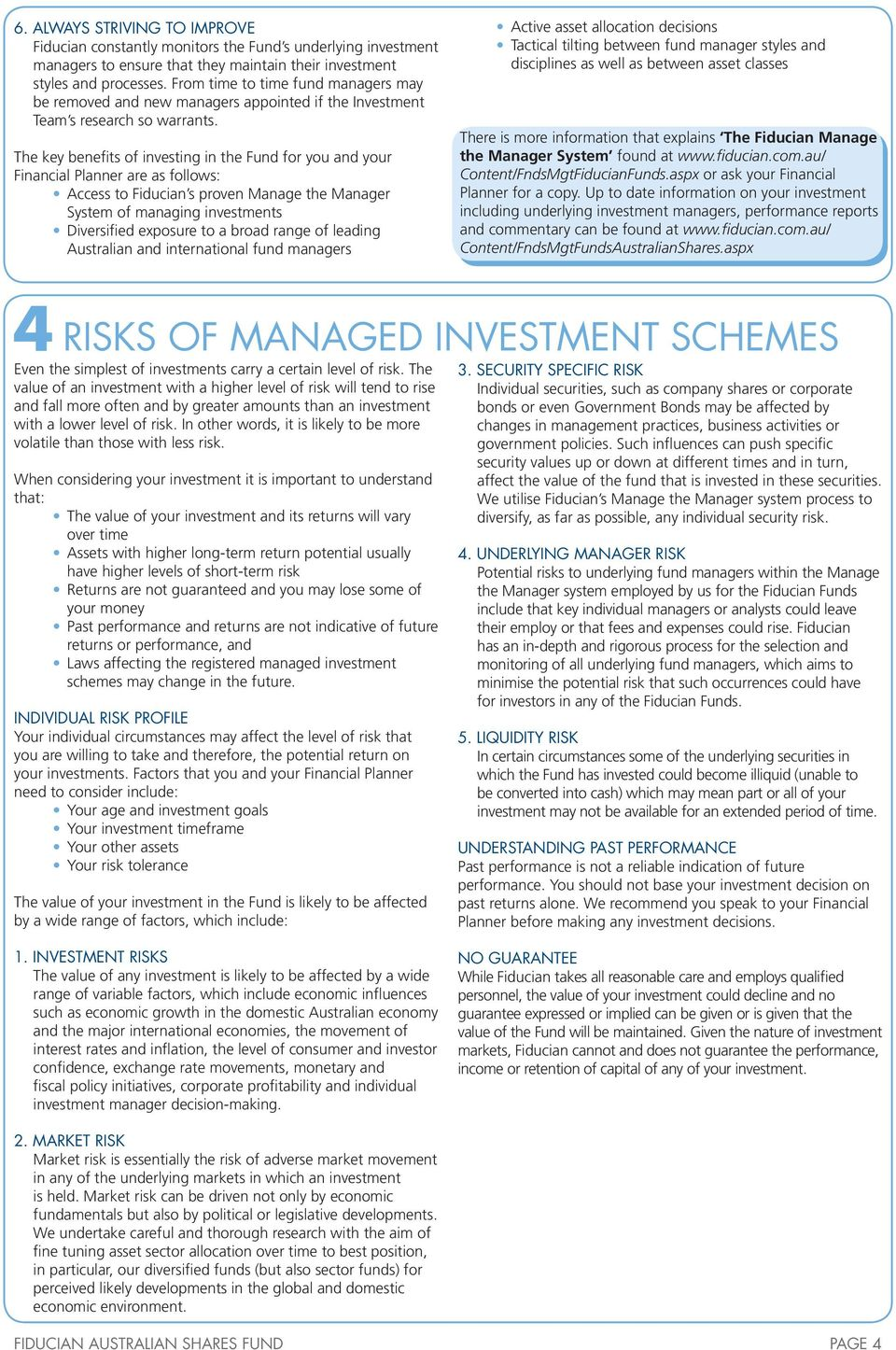 The key benefits of investing in the Fund for you and your Financial Planner are as follows: Access to Fiducian s proven Manage the Manager System of managing investments Diversified exposure to a