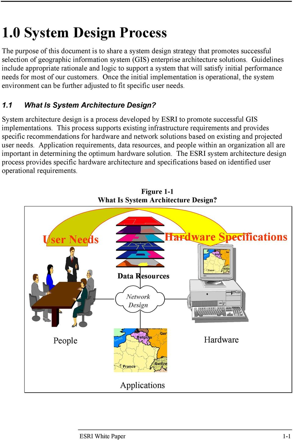 Once the initial implementation is operational, the system environment can be further adjusted to fit specific user needs. 1.1 What Is System Architecture Design?