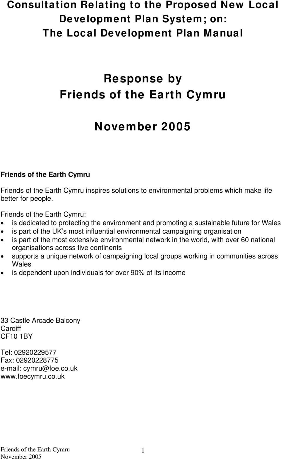 : is dedicated to protecting the environment and promoting a sustainable future for Wales is part of the UK s most influential environmental campaigning organisation is part of the most