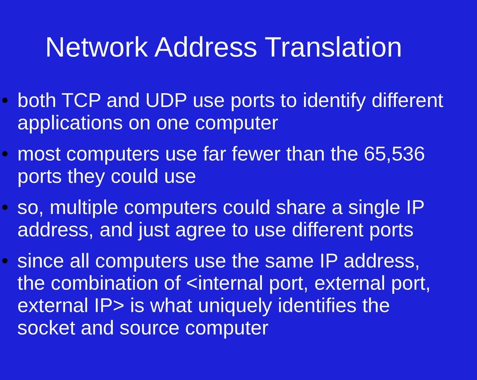 single IP address, and just agree to use different ports since all computers use the same IP address, the