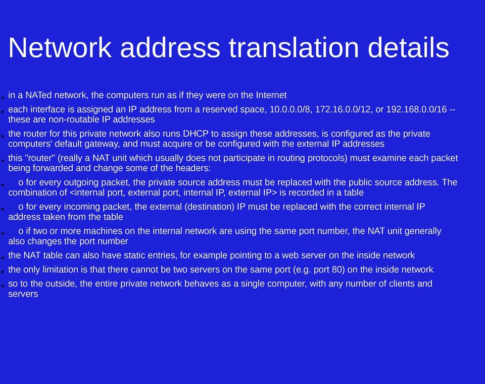 0/16 -- these are non-routable IP addresses the router for this private network also runs DHCP to assign these addresses, is configured as the private computers' default gateway, and must acquire or
