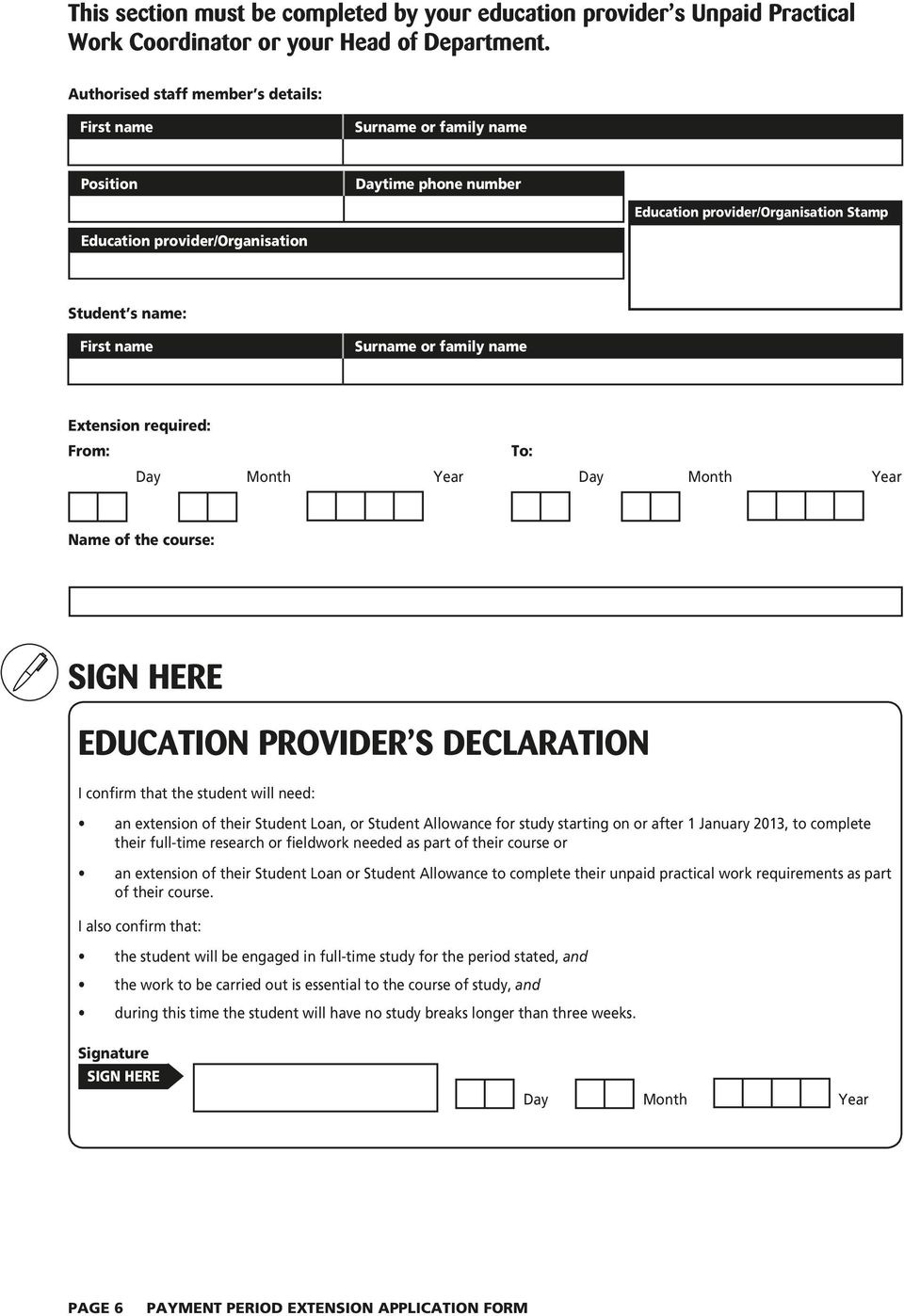 Surname or family name Extension required: From: To: Day Month Year Day Month Year Name of the course: SIGN HERE EDUCATION PROVIDER S DECLARATION I confirm that the student will need: an extension of