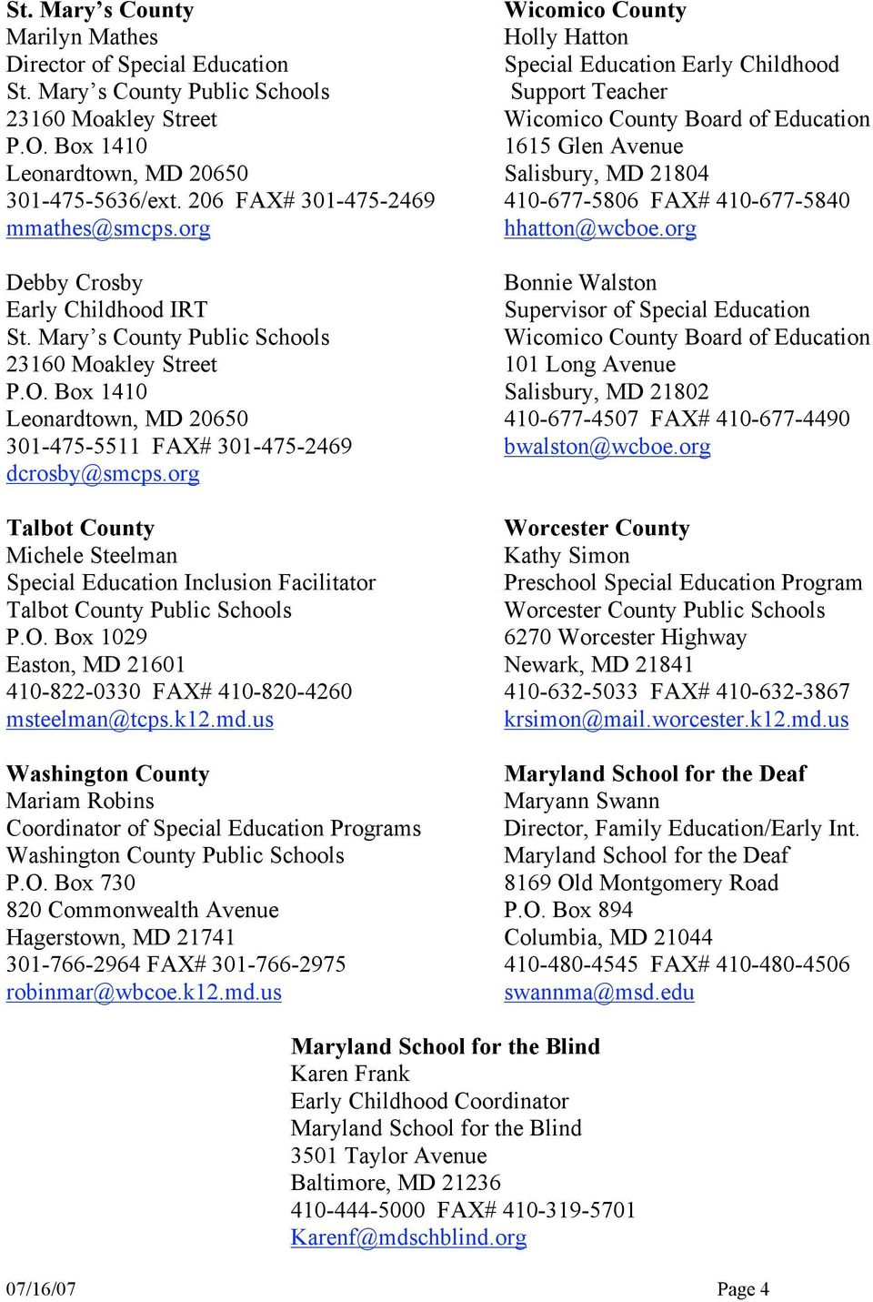 206 FAX# 301-475-2469 410-677-5806 FAX# 410-677-5840 mmathes@smcps.org hhatton@wcboe.org Debby Crosby Bonnie Walston Early Childhood IRT St.