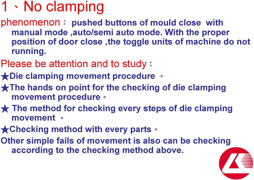 Please be attention and to study: Die clamping movement procedure The hands on point for the checking of die clamping