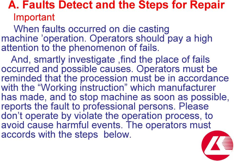 Operators must be reminded that the procession must be in accordance with the Working instruction which manufacturer has made, and to stop machine as