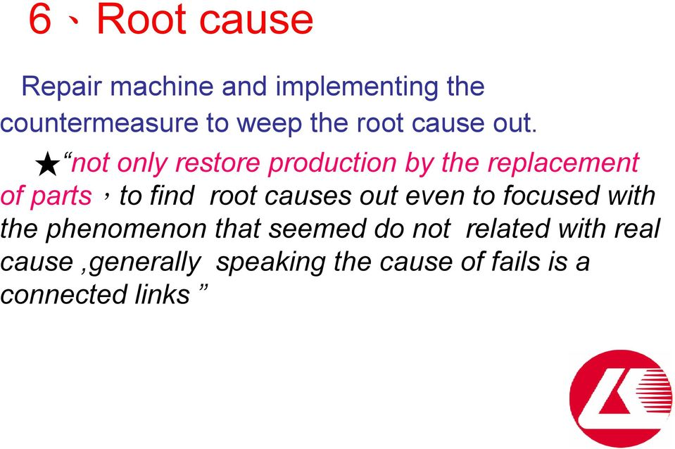 not only restore production by the replacement of parts,to find root causes