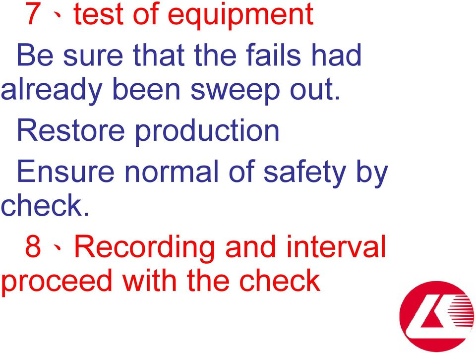 Restore production Ensure normal of safety